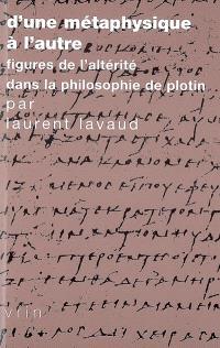 D'une métaphysique à l'autre : figures de l'altérité dans la philosophie de Plotin