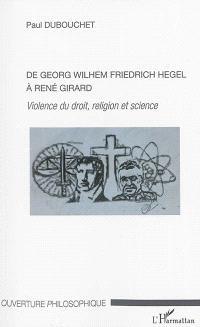 De Georg Wilhem Friedrich Hegel à René Girard : violence du droit, religion et science