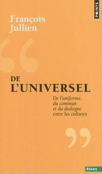 De l'universel : de l'uniforme, du commun et du dialogue entre les cultures