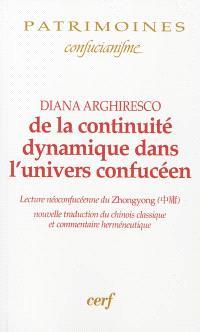 De la continuité dynamique dans l'univers confucéen : lecture néoconfucéenne du Zhongyong : nouvelle traduction du chinois classique et commentaire herméneutique