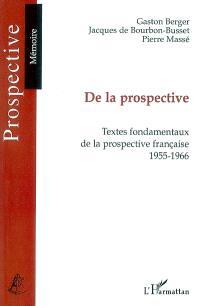 De la prospective : textes fondamentaux de la prospective française, 1955-1966