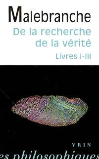 De la recherche de la vérité. Volume 1, Livres I-III