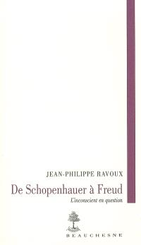 De Schopenhauer à Freud : l'inconscient en question