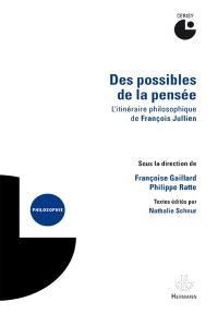 Des possibles de la pensée : l'itinéraire philosophique de François Jullien