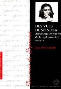Des vues de Spinoza : arguments et figures de la philosophie vraie