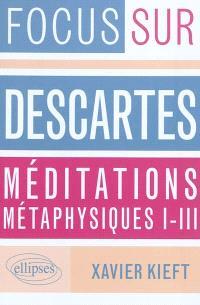 Descartes, Méditations métaphysiques, I-III
