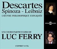 Descartes, Spinoza, Leibniz : l'oeuvre philosophique expliquée