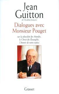 Dialogues avec monsieur Pouget : sur la pluralité des mondes, le Christ des Evangiles, l'avenir de notre espèce
