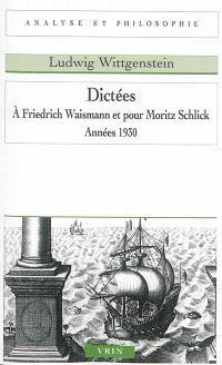 Dictées à Friedrich Waismann et pour Moritz Schlick : années 1930
