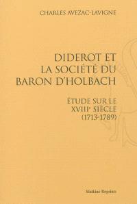 Diderot et la société du baron d'Holbach : étude sur le XVIIIe siècle, 1713-1789