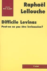 Difficile Levinas : peut-on ne pas être levinassien ?