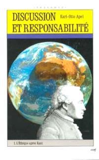 Discussion et responsabilité. Volume 1, L'éthique après Kant