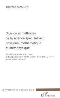 Division et méthodes de la science spéculative : physique, mathématique et métaphysique