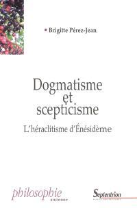 Dogmatisme et scepticisme : l'héraclitisme d'Enésidème