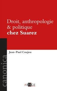 Droit, anthropologie & politique chez Suarez