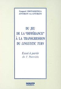 Du jeu de la différance à la transgression du linguistic turn : essai à partir de J. Derrida