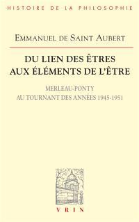 Du lien des êtres aux éléments de l'être : Merleau-Ponty au tournant des années 1945-1951