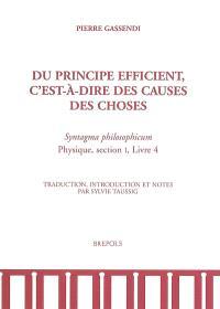 Du principe efficient, c'est-à-dire des causes des choses : Syntagma philosophicum, Physique, section I, livre 4