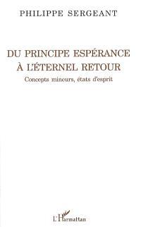 Du principe Espérance à L'éternel retour : concepts mineurs, états d'esprit
