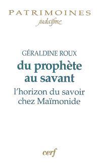 Du prophète au savant : l'horizon du savoir chez Maïmonide