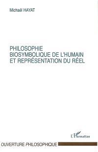 Dynamique des formes et représentation : vers une biosymbolique de l'humain. Volume 6, Philosophie, biosymbolique de l'humain et représentation du réel