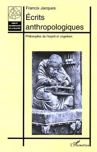 Écrits anthropologiques : philosophie de l'esprit et cognition