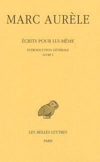 Ecrits pour lui-même. Volume 1, Introduction générale, Livre I