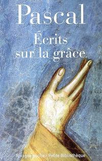 Ecrits sur la grâce; Suivi de Discours sur les passions de l'amour