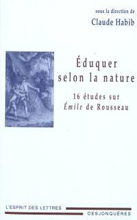 Eduquer selon la nature : 16 études sur Emile de Rousseau