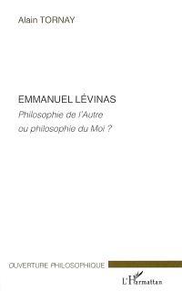 Emmanuel Levinas : philosophie de l'autre ou philosophie du moi ?