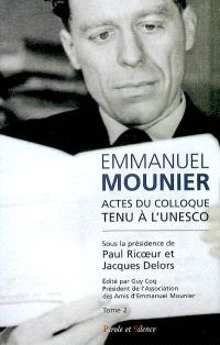 Emmanuel Mounier, l'actualité d'un grand témoin : actes du colloque tenu à l'Unesco, Paris, 5-6 octobre 2000. Volume 2