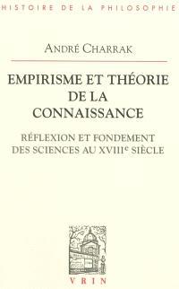 Empirisme et théorie de la connaissance : réflexion et fondement des sciences au XVIIIe siècle