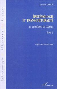 Epistémologie et transculturalité. Volume 1, Le paradigme de Lupasco