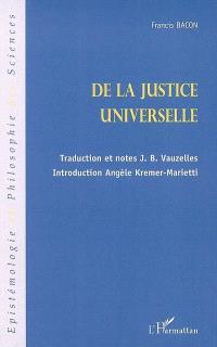 Essai d'un traité sur la justice universelle ou Les sources du droit; Suivi de Quelques écrits juridiques
