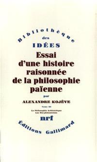 Essai d'une histoire raisonnée de la philosophie païenne. Volume 3, Le Philosophie hellénistique, les néo-platoniciens