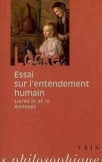 Essai sur l'entendement humain : livres III et IV, annexes