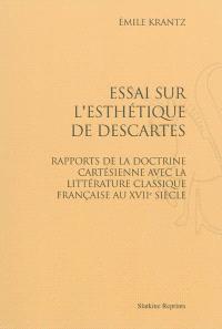 Essai sur l'esthétique de Descartes : rapports de la doctrine cartésienne avec la littérature classique française au XVIIe siècle