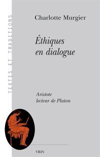Ethiques en dialogue : Aristote lecteur de Platon