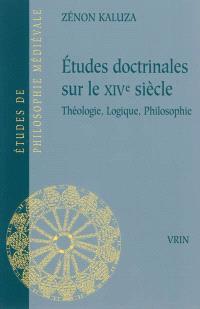 Etudes doctrinales sur le XIVe siècle : théologie, logique, philosophie