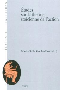 Etudes sur la théorie stoïcienne de l'action