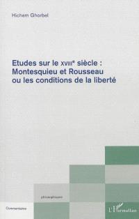 Etudes sur le XVIIIe siècle : Montesquieu et Rousseau ou Les conditions de la liberté
