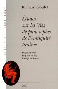Etudes sur les vies des philosophes de l'Antiquité tardive : Diogène Laërce, Porphyre de Tyr, Eunape de Sardes