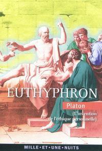 Euthyphron : l'invention de l'éthique personnelle