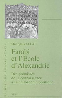 Farabi et l'école d'Alexandrie : des prémisses de la connaissance à la philosophie politique