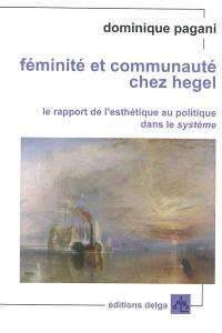 Féminité et communauté chez Hegel : le rapport de l'esthétique au politique dans le système