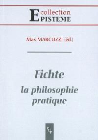 Fichte : la philosophie pratique
