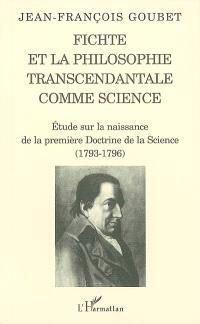 Fichte et la philosophie transcendantale comme science : étude sur la naissance de la première doctrine de la science (1793-1796)