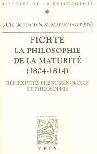 Fichte, la philosophie de la maturité (1804-1814) : réflexivité, phénoménologie et philosophie