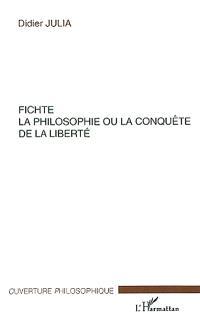 Fichte, la philosophie ou la conquête de la liberté