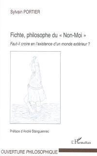 Fichte, philosophe du Non-Moi : faut-il croire en l'existence d'un monde extérieur ?